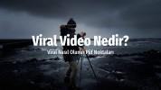 Viral Video Nedir? Viral Video Örnekleri ve Viral Nasıl Olunur?