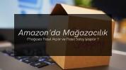 Amazonda Nasıl Mağaza Açılır?