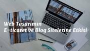 Web Tasarımın E-ticaret ve Blog Sitelerine Etkisi