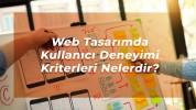 Web Tasarımda Kullanıcı Deneyimi Kriterleri Nelerdir?