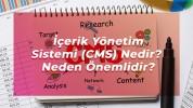 İçerik Yönetim Sistemi (CMS) Nedir? Neden Önemlidir?