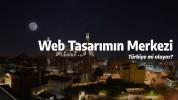 Web Tasarımın Merkezi Türkiye mi Oluyor?