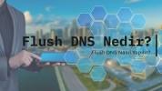 Flush DNS Nedir? DNS Nedir?  Flush DNS Nasıl Yapılır?