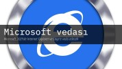 Microsoft, 2021'de Internet Explorer ve Edge'e veda edecek