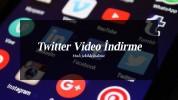 Twitter'da Videolar Nasıl İndirilebilir?