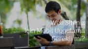 Web Siteniz İçin Mobil Uygulama Gerekli mi?