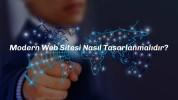 Modern Web Sitesi Nasıl Tasarlanmalıdır?