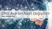 DNS Ayarları Nasıl Değiştirilir- 2021