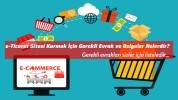 e-Ticaret Sitesi Kurmak İçin Gerekli Evrak ve Belgeler Nelerdir? (2020 Güncel)
