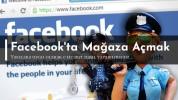 Facebookta Mağaza Nasıl Açılır? Facebookta Satış Yapmak